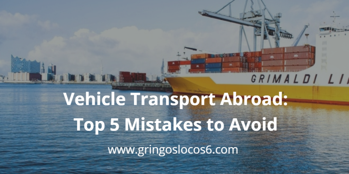 Vehicle Transport Abroad: Top 5 Mistakes to Avoid - Whenever you need vehicle transport abroad, it is best to be knowledgeable. Don't make these top 5 mistakes when shipping your vehicle overseas.