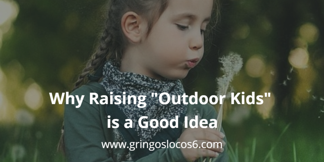 Why Raising Outdoor Kids is a Good Idea