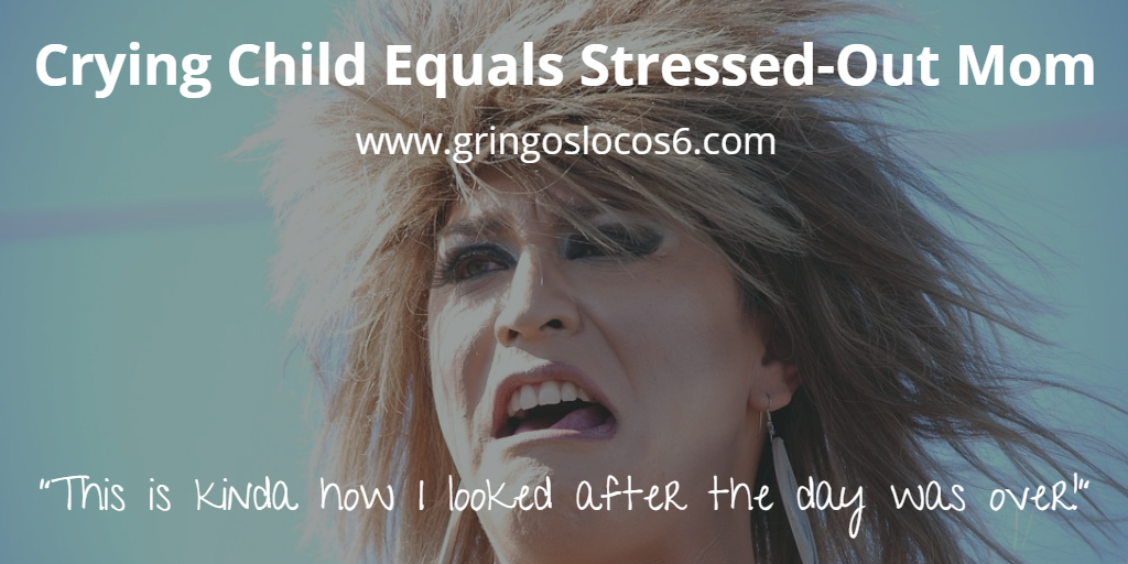 Crying Child Equals Stressed-Out Mom