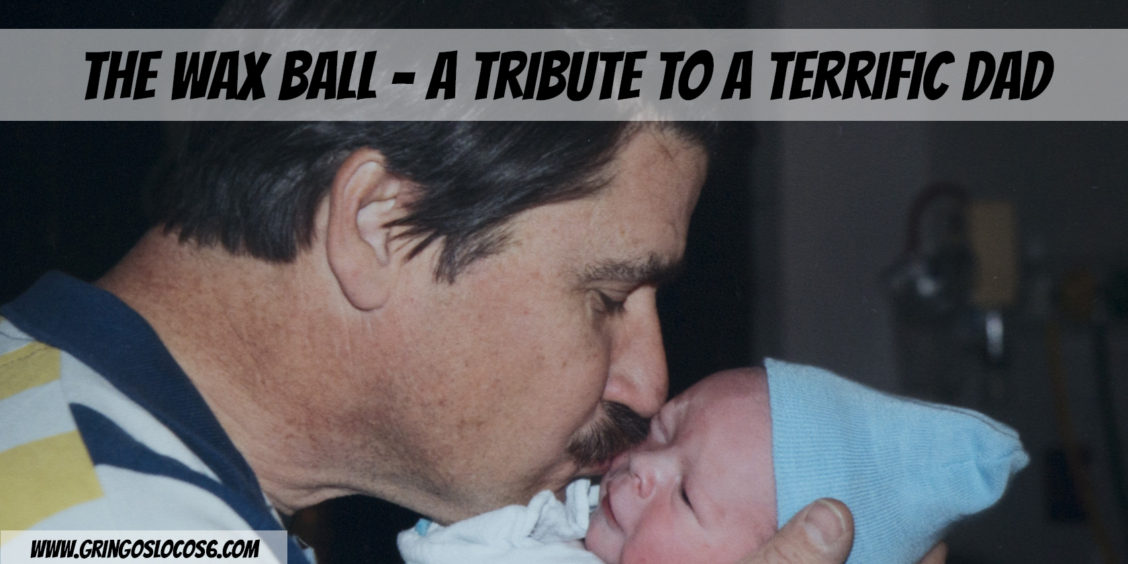 The Wax Ball - A Tribute To A Terrific Dad