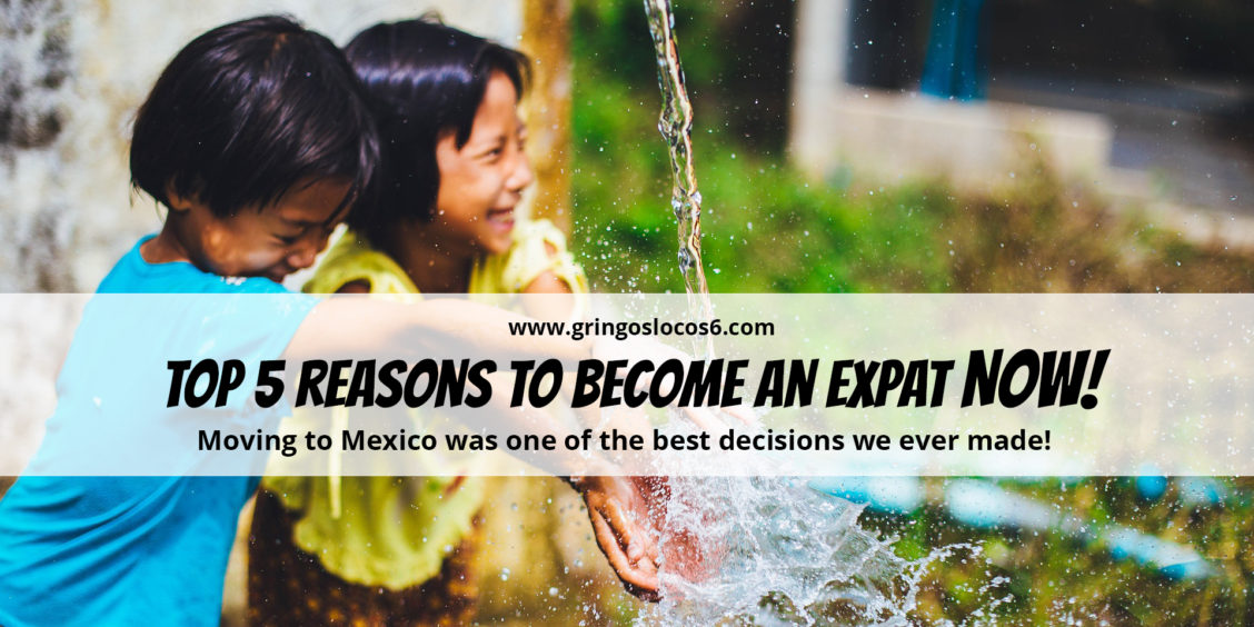 Top 5 Reasons to Become An Expat NOW